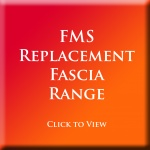 FMS - Full Replacement Fascia Range